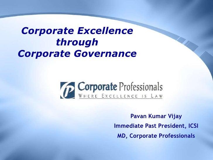 Corporate Excellence through Corporate Governance<br />Pavan Kumar Vijay<br />Immediate Past President, ICSI<br />MD, Corp...