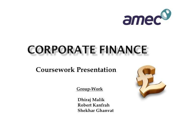 Coursework Presentation           Group-Work           Dhiraj Malik           Robert Kanfrah           Shekhar Ghanvat
