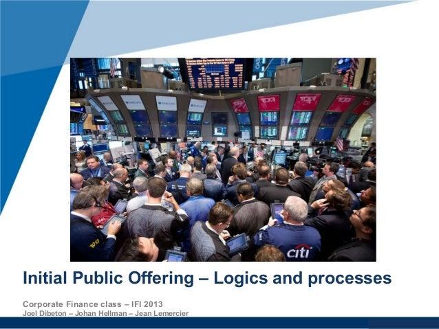 www.company.comInitial Public Offering – Logics and processesCorporate Finance class – IFI 2013Joel Dibeton – Johan Hellma...