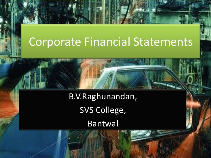 Corporate Financial Statements       B.V.Raghunandan,          SVS College,            Bantwal