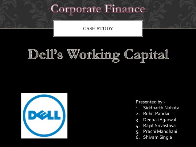 case soultion for dells working capital Dedell case study – harvard business school question 1: dell's working capital competitive advantageone of the biggest advantages that dell enjoys is its competitive advantage in not havingto spend as much capital in its inventory and storage.