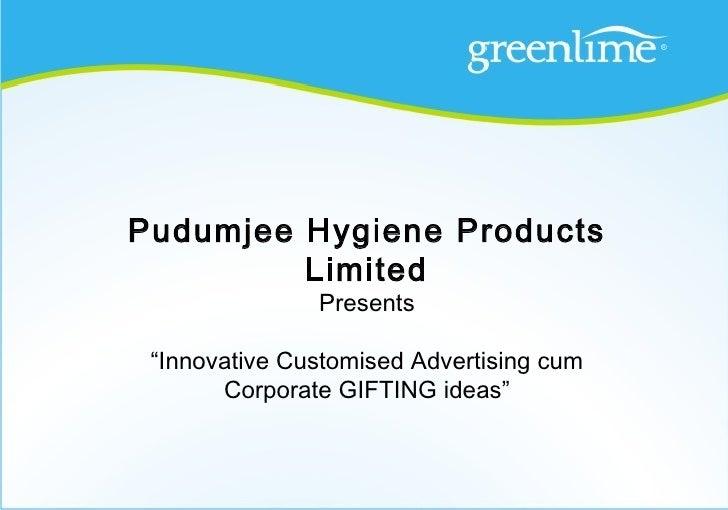 "Pudumjee Hygiene Products         Limited               Presents ""Innovative Customised Advertising cum       Corporate GI..."