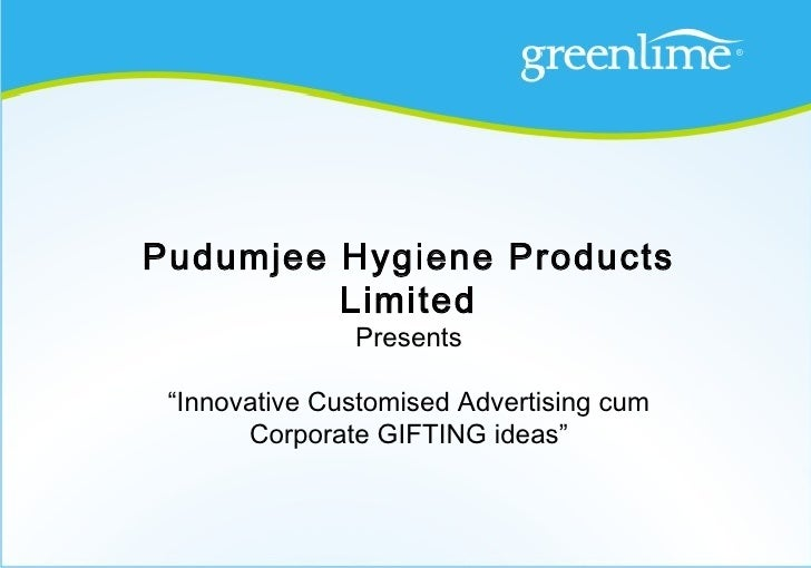 "Pudumjee Hygiene Products         Limited               Presents ""Innovative Customised Advertising cum       Corporate GI..."