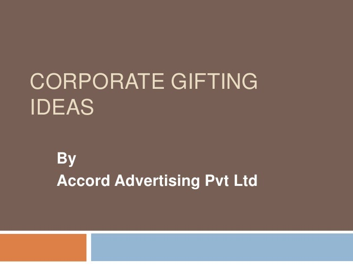 Corporate Gifting Ideas<br />By <br />Accord Advertising Pvt Ltd<br />
