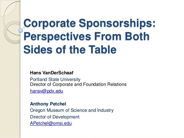 Corporate Sponsorships:Perspectives From BothSides of the TableHans VanDerSchaafPortland State UniversityDirector of Corpo...