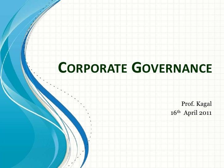 Corporate Governance<br />Prof. Kagal<br />16th  April 2011<br />