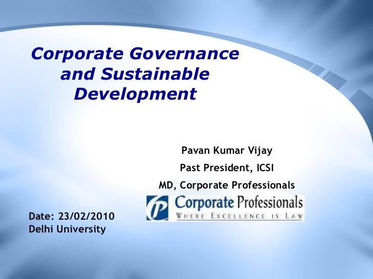 Corporate Governance and Sustainable Development Pavan Kumar Vijay Past President, ICSI MD, Corporate Professionals Date: ...
