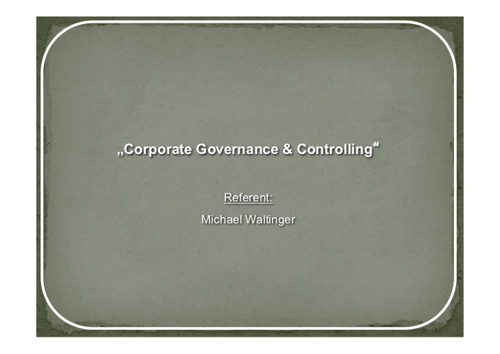 """Corporate Governance & Controlling               Referent:           Michael Waltinger"
