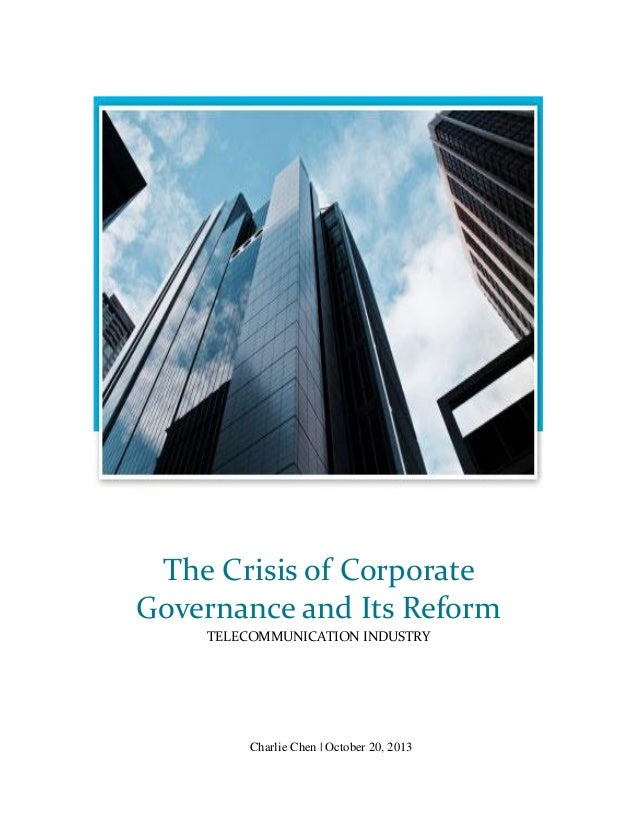 The Crisis of Corporate Governance and Its Reform TELECOMMUNICATION INDUSTRY  Charlie Chen   October 20, 2013