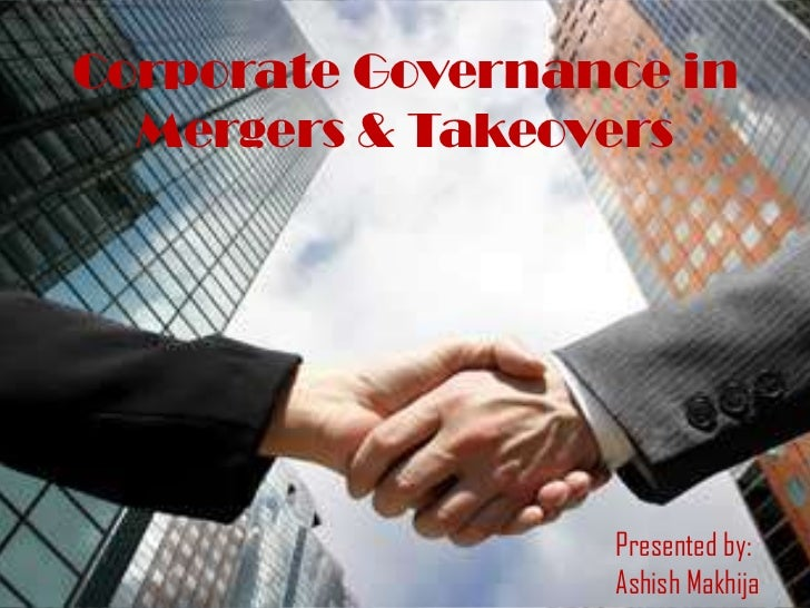 Corporate Governance in Mergers & Takeovers<br />Presented by:<br />Ashish Makhija<br />