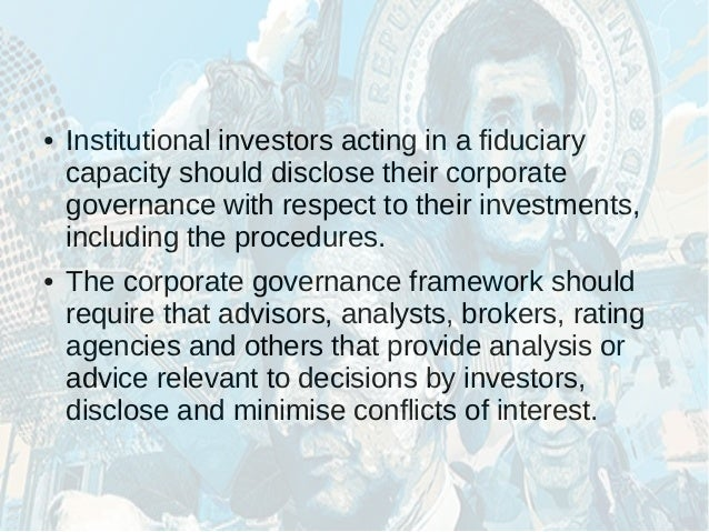 oecd principles of corporate governance Oecd principles of corporate governance promote transparent and fair markets and the efficient allocation of resources be consistent with the rule of law support effective supervision and enforcement protect shareholders' rights ensure the equitable treatment of all shareholders provide all shareholders with the opportunity to obtain effective.