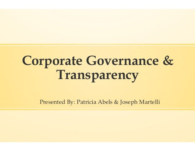 Corporate Governance &     Transparency  Presented By: Patricia Abels & Joseph Martelli