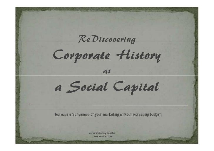 ReDiscoveringCorporate History                                   asa Social CapitalIncrease efectiveness of your marketing...