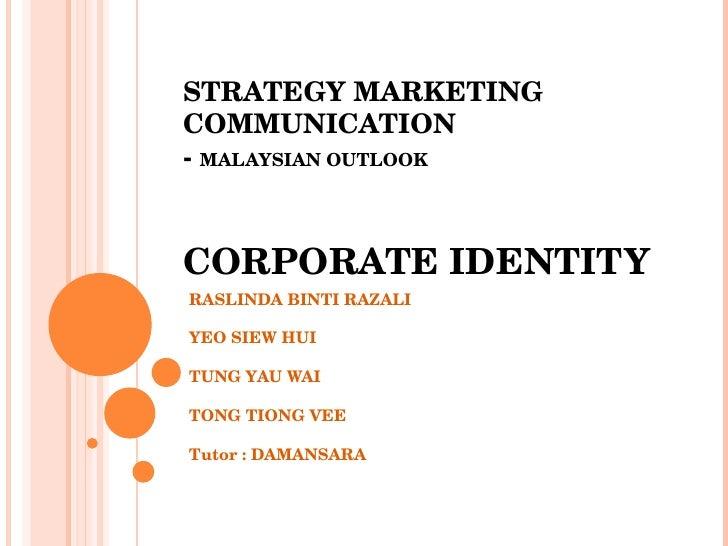 STRATEGY MARKETING COMMUNICATION  -  MALAYSIAN OUTLOOK CORPORATE IDENTITY RASLINDA BINTI RAZALI YEO SIEW HUI   TUNG...