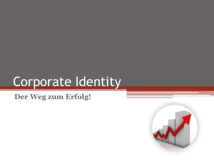 Corporate Identity <br />Der Weg zum Erfolg!<br />