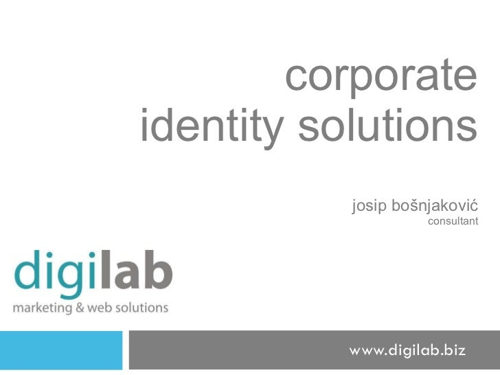 corporate identity solutions j osip  b ošnjaković consultant www.digilab.biz