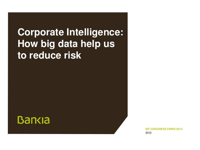 Corporate Intelligence: How big data help us to reduce risk  ISF CONGRESS PARIS 2013 2013