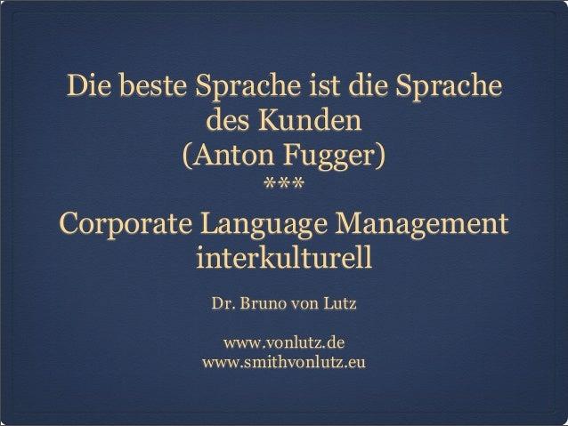 Die beste Sprache ist die Sprache des Kunden (Anton Fugger) *** Corporate Language Management interkulturell Dr. Bruno von...