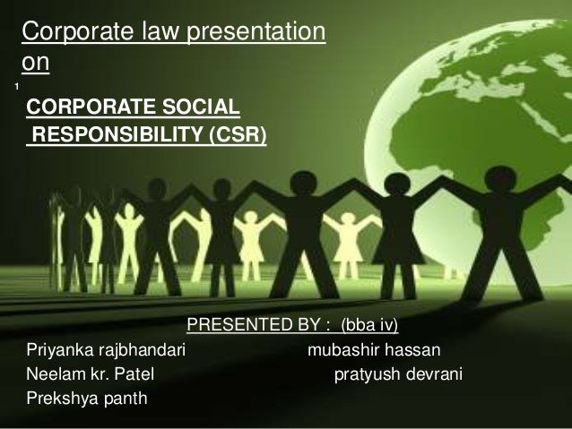 Corporate law presentation on CORPORATE SOCIAL RESPONSIBILITY (CSR) PRESENTED BY : (bba iv) Priyanka rajbhandari mubashir ...