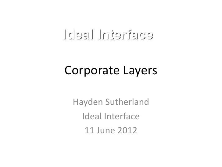 Corporate Layers Hayden Sutherland   Ideal Interface    11 June 2012