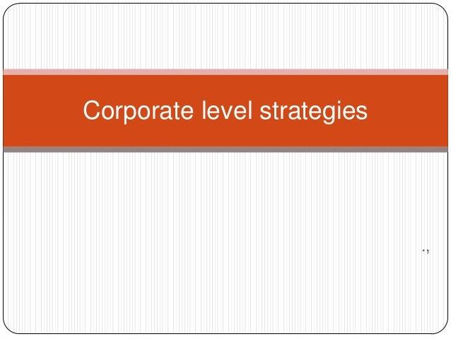 ., Corporate level strategies