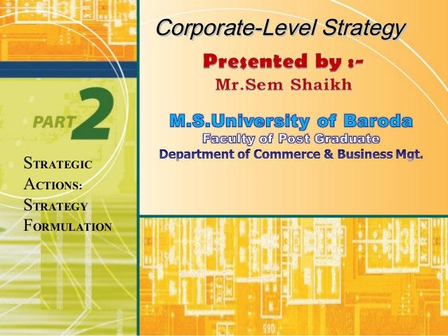 STRATEGIC ACTIONS: STRATEGY FORMULATION Corporate-Level StrategyCorporate-Level Strategy