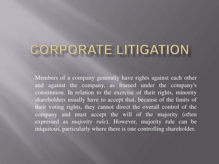 Corporate litigation<br />Members of a company generally have rights against each other and against the company, as framed...