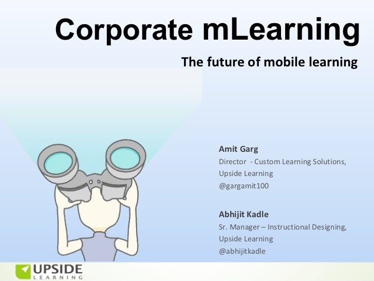 Corporate mLearning       The future of mobile learning             Amit Garg             Director - Custom Learning Solut...