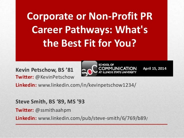 Corporate or Non-Profit PR Career Pathways: What's the Best Fit for You? Kevin Petschow, BS '81 Twitter: @KevinPetschow Li...