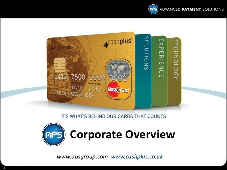 <ul><li>Corporate Overview </li></ul><ul><li>www.apsgroup.com  www.cashplus.co.uk </li></ul>