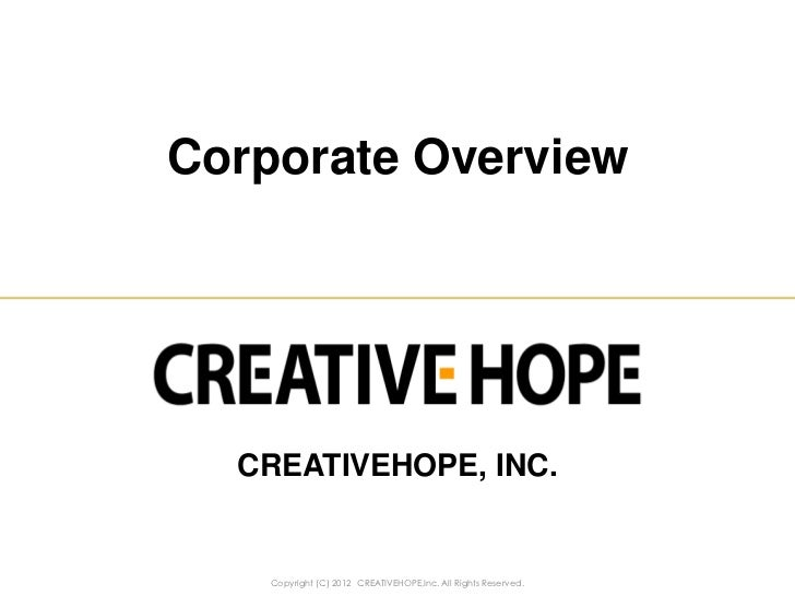 Corporate Overview  CREATIVEHOPE, INC.    Copyright (C) 2012 CREATIVEHOPE,Inc. All Rights Reserved.