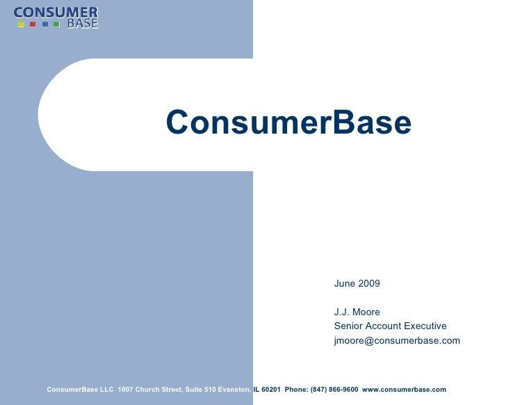 ConsumerBase   ConsumerBase LLC  1007 Church Street, Suite 510 Evanston,  IL 60201  Phone: (847) 866-9600  www.consumerbas...