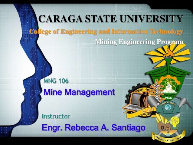 CARAGA STATE UNIVERSITY College of Engineering and Information Technology Mining Engineering Program MNG 106 Mine Manageme...