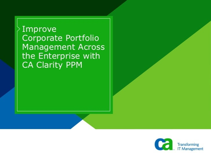 Improve  Corporate Portfolio Management Across the Enterprise with CA Clarity PPM