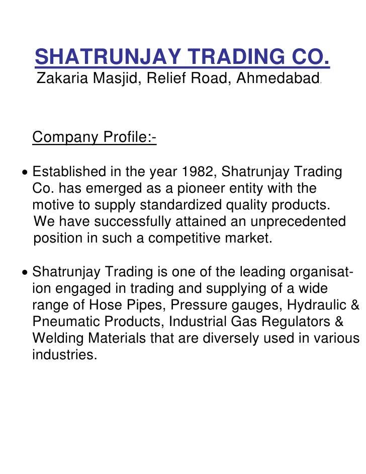 SHATRUNJAY TRADING CO.   Zakaria Masjid, Relief Road, Ahmedabad.    Company Profile:-  • Established in the year 1982, Sha...