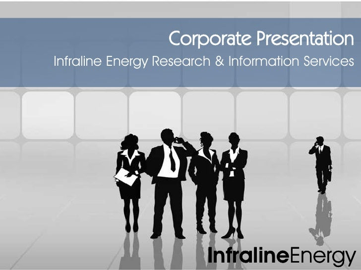 Corporate Presentation<br />Infraline Energy Research & Information Services<br />InfralineEnergy<br />