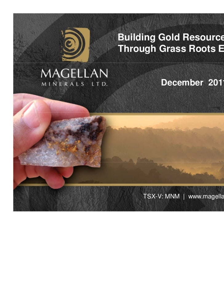 Building Gold Resources in BrazilThrough Grass Roots Exploration          December 2011     TSX-V: MNM | www.magellanminer...