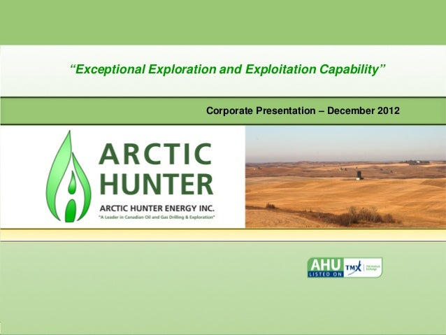 """""""Exceptional Exploration and Exploitation Capability""""                       Corporate Presentation – December 2012"""