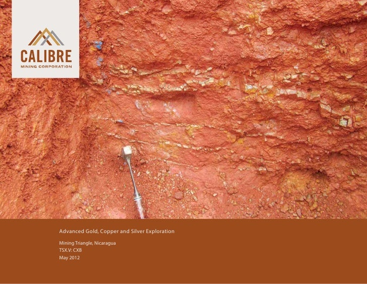 Advanced Gold, Copper and Silver Exploration 	   Mining Triangle, Nicaragua 	   TSX.V: CXB 	   May 2012