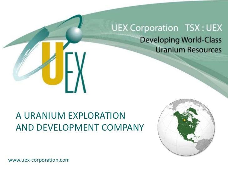 A URANIUM EXPLORATION  AND DEVELOPMENT COMPANYwww.uex-corporation.com