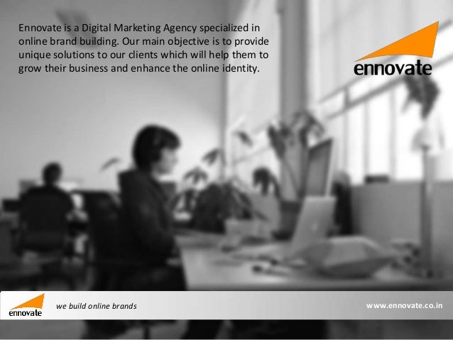 Ennovate is a Digital Marketing Agency specialized inonline brand building. Our main objective is to provideunique solutio...