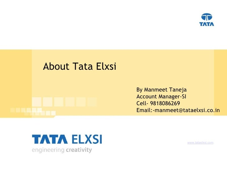 About Tata Elxsi www.tataelxsi.com By Manmeet Taneja  Account Manager-SI Cell- 9818086269 Email:-manmeet@tataelxsi.co.in