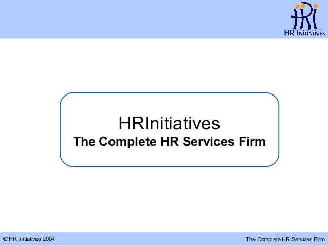 © HR Initiatives 2004 The Complete HR Services Firm HRInitiatives The Complete HR Services Firm