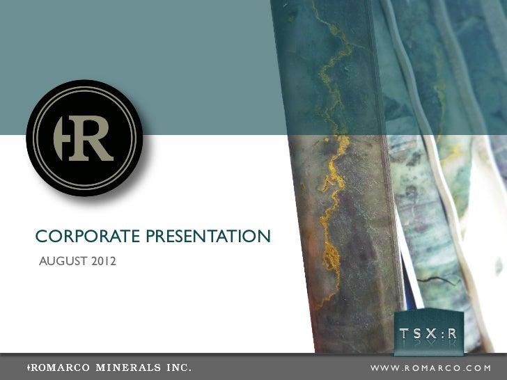 ROMARCO Corporate Presentation - AUGUST 2012