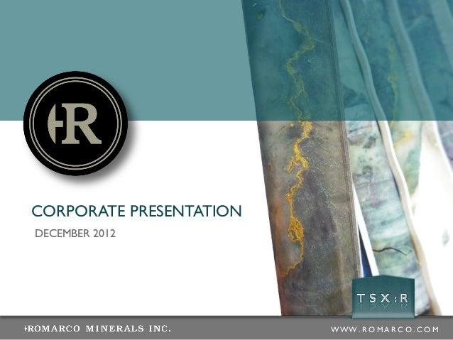CORPORATE PRESENTATIONDECEMBER 2012                         WWW .R O MA R C O .C O M