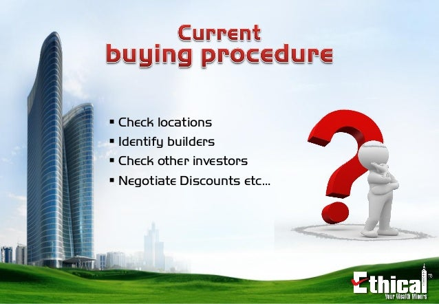  Check locations  Identify builders  Check other investors  Negotiate Discounts etc…