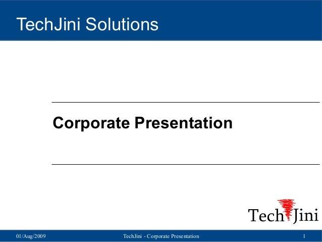 TechJini Solutions  Corporate Presentation  01/Aug/2009  TechJini - Corporate Presentation  1