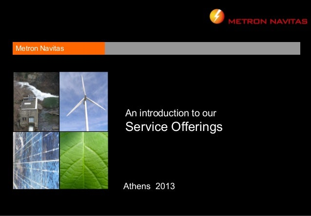 Metron Navitas                 An introduction to our                 Service Offerings                 Athens 2013