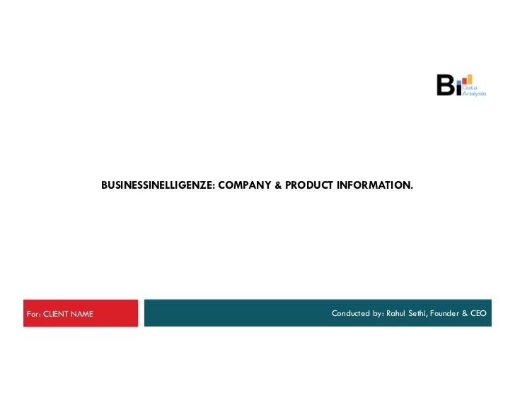 BUSINESSINELLIGENZE: COMPANY & PRODUCT INFORMATION.For: CLIENT NAME                                        Conducted by: R...