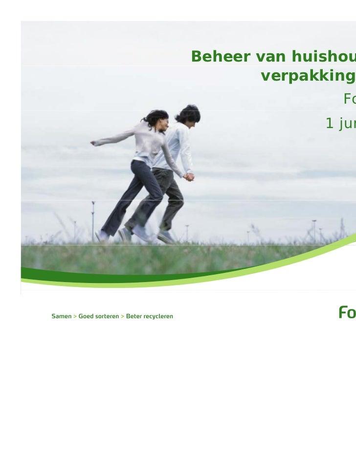 Beheer van huishoudelijk        verpakkingsafval                 Fost Plus               1 juni 2010
